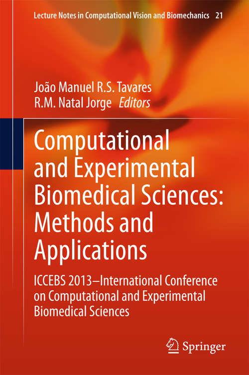 Computational and Experimental Biomedical Sciences: ICCEBS 2013 -- International Conference on Computational and Experimental Biomedical Sciences (Lecture Notes in Computational Vision and Biomechanics #21)