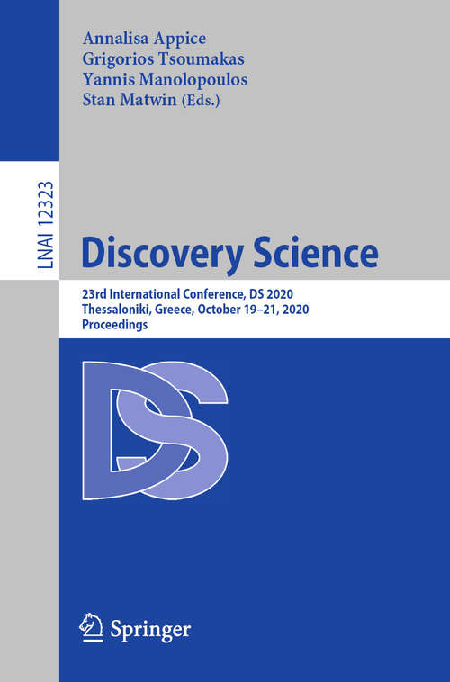 Discovery Science: 23rd International Conference, DS 2020, Thessaloniki, Greece, October 19–21, 2020, Proceedings (Lecture Notes in Computer Science #12323)