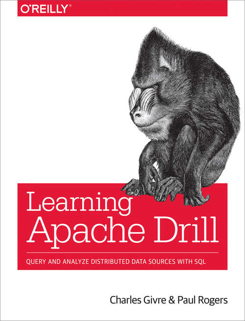 Learning Apache Drill: Query and Analyze Distributed Data Sources with SQL