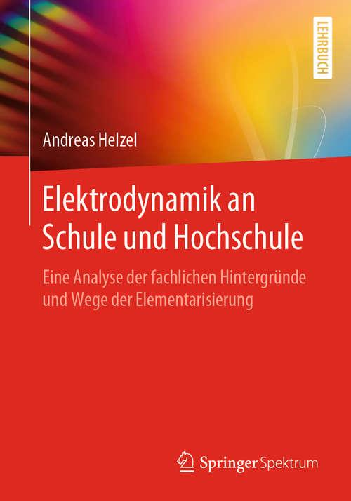 Elektrodynamik an Schule und Hochschule: Eine Analyse der fachlichen Hintergründe und Wege der Elementarisierung