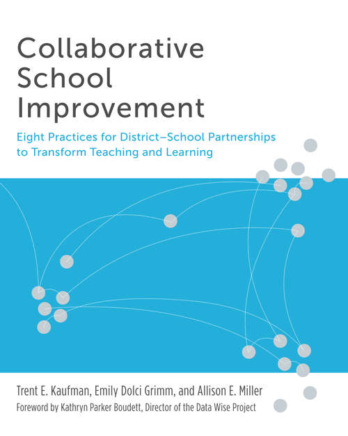 Collaborative School Improvement: Eight Practices for District-School Partnerships to Transform Teaching and Learning