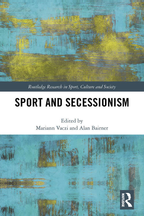 Sport and Secessionism (Routledge Research in Sport, Culture and Society)