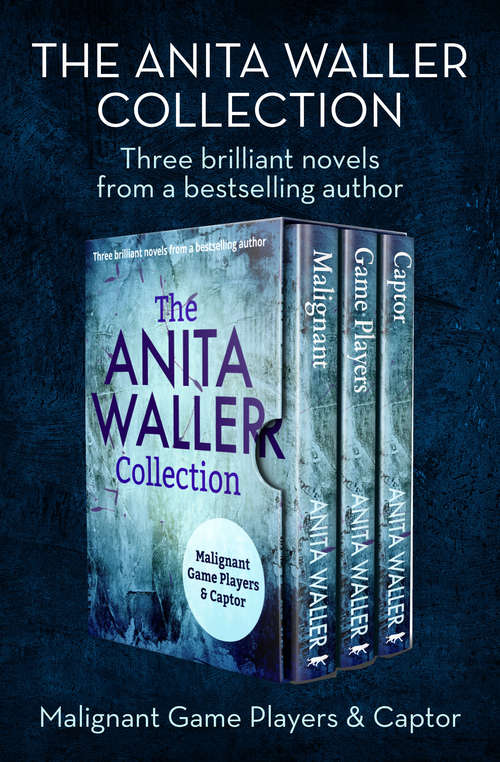 The Anita Waller Collection: Malignant, Game Players, and Captor