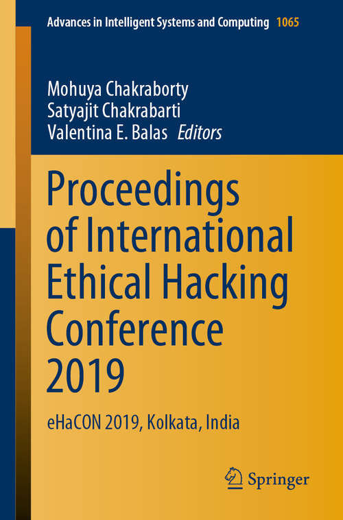 Proceedings of International Ethical Hacking Conference 2019: eHaCON 2019, Kolkata, India (Advances in Intelligent Systems and Computing #1065)