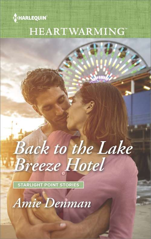 Back to the Lake Breeze Hotel: Marrying The Wedding Crasher Back To The Lake Breeze Hotel Always The Hero Crossing The Goal Line (Starlight Point Stories Ser. #5)