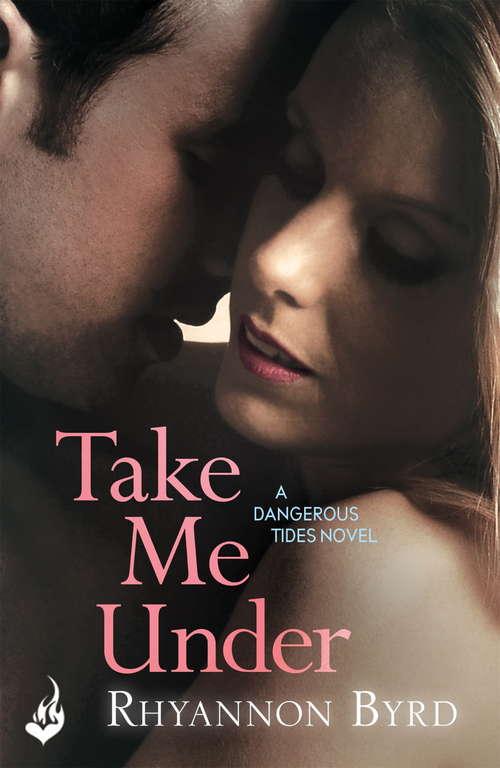 Take Me Under: Dangerous Tides 1 (Dangerous Tides)