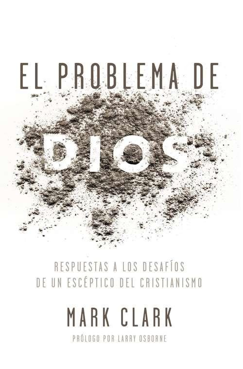 El problema de Dios: Respuestas a los desafíos de un escéptico del cristianismo