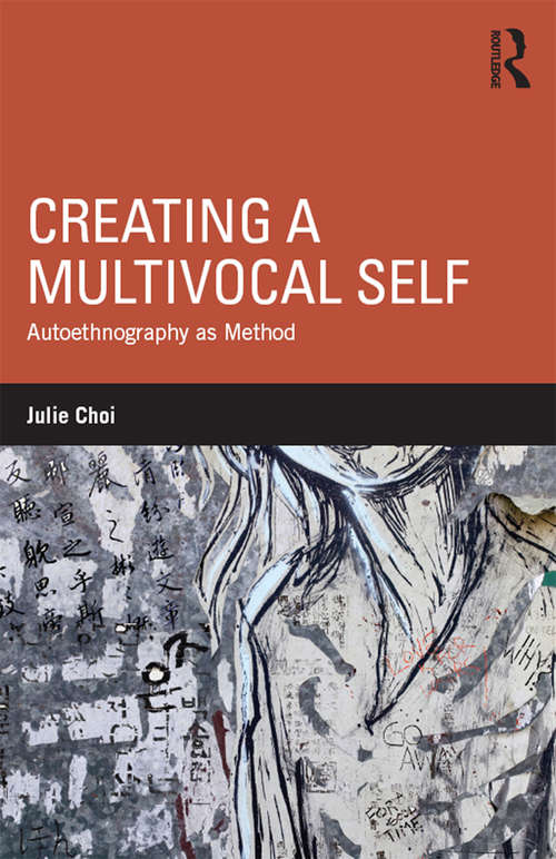 Creating a Multivocal Self: Autoethnography as Method