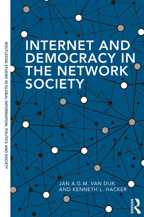 Internet and Democracy in the Network Society (Routledge Studies in Global Information, Politics and Society)