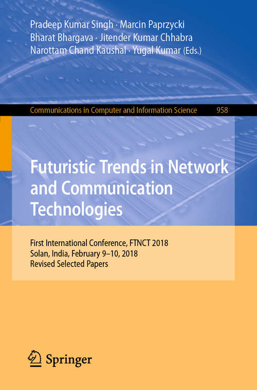 Futuristic Trends in Network and Communication Technologies: First International Conference, FTNCT 2018, Solan, India, February 9–10, 2018, Revised Selected Papers (Communications in Computer and Information Science #958)