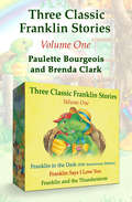 Three Classic Franklin Stories, Vol. 1: Franklin in the Dark (25th Anniversary Edition), Franklin Says I Love You, and Franklin and the Thunderstorm