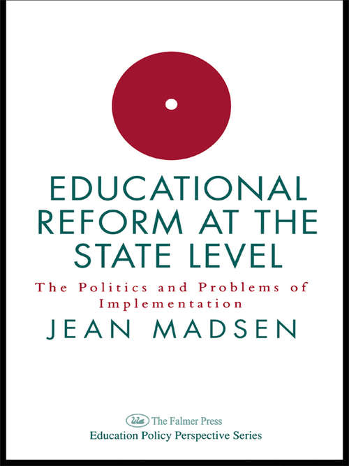 Educational Reform At The State Level: The Politics And Problems Of Implementation (Education Policy Perspectives Ser.)