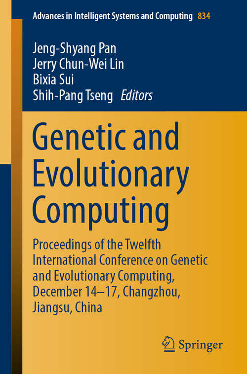 Genetic and Evolutionary Computing: Proceedings of the Twelfth International Conference on Genetic and Evolutionary Computing, December 14-17, Changzhou, Jiangsu, China (Advances in Intelligent Systems and Computing #834)
