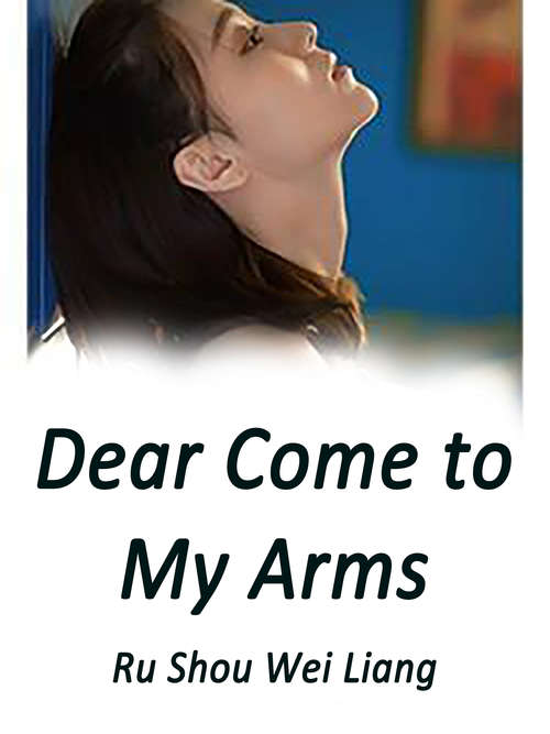 Dear, Come to My Arms: Volume 2 (Volume 2 #2)