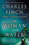 The Woman in the Water: A Prequel to the Charles Lenox Series (Charles Lenox Mysteries #11)