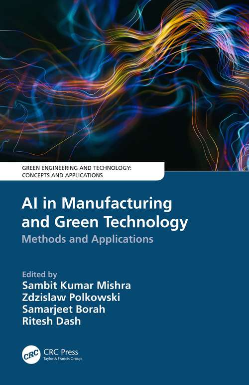 AI in Manufacturing and Green Technology: Methods and Applications (Green Engineering and Technology)