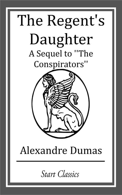 The Regent's Daughter: A Sequel to ''The Conspirators''