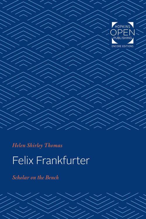 Felix Frankfurter: Scholar on the Bench