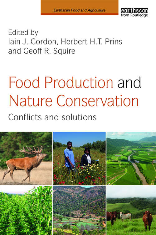 Food Production and Nature Conservation: Conflicts and Solutions (Earthscan Food and Agriculture)