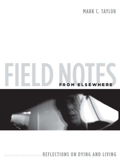 Field Notes from Elsewhere: Reflections on Dying and Living