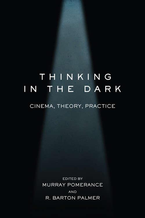 Thinking in the Dark: Cinema, Theory, Practice