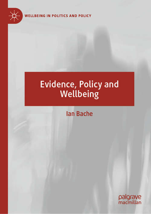 Evidence, Policy and Wellbeing (Wellbeing in Politics and Policy)