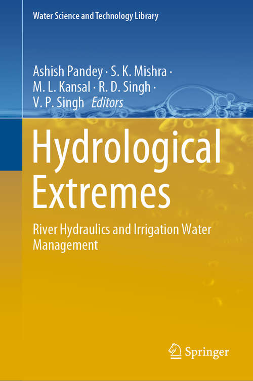 Hydrological Extremes: River Hydraulics and Irrigation Water Management (Water Science and Technology Library #97)
