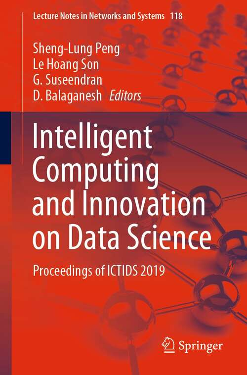Intelligent Computing and Innovation on Data Science: Proceedings of ICTIDS 2019 (Lecture Notes in Networks and Systems #118)