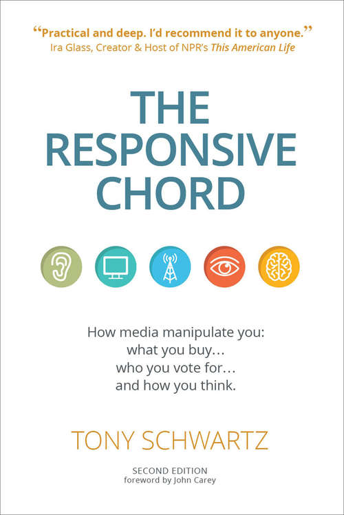 The Responsive Chord: How Media Manipulate You: What You Buy... Who You Vote For... and How You Think.