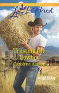 Trusting the Cowboy: A Texas Soldier's Family Marriage, Maverick Style! Trusting The Cowboy Return To Marker Ranch (Big Sky Cowboys #2)