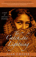 To Catch the Lightning: A Novel of American Dreaming