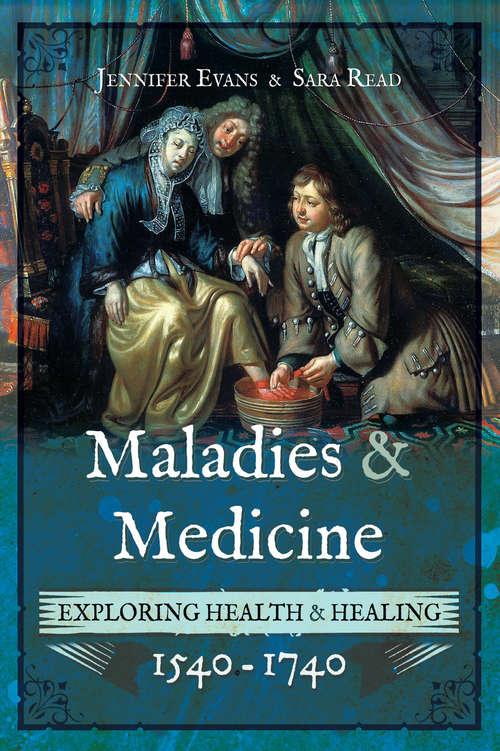 Maladies & Medicine: Exploring Health & Healing, 1540–1740