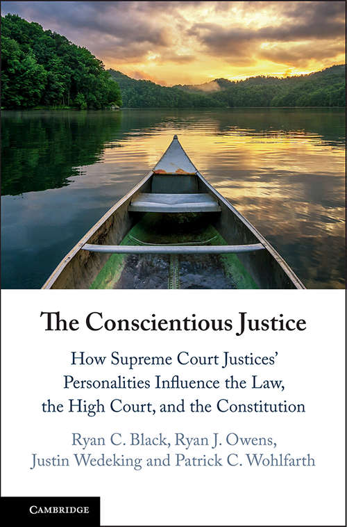 The Conscientious Justice: How Supreme Court Justices' Personalities Influence the Law, the High Court, and the Constitution