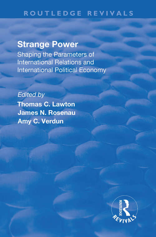 Strange Power: Shaping the Parameters of International Relations and International Political Economy (Routledge Revivals)