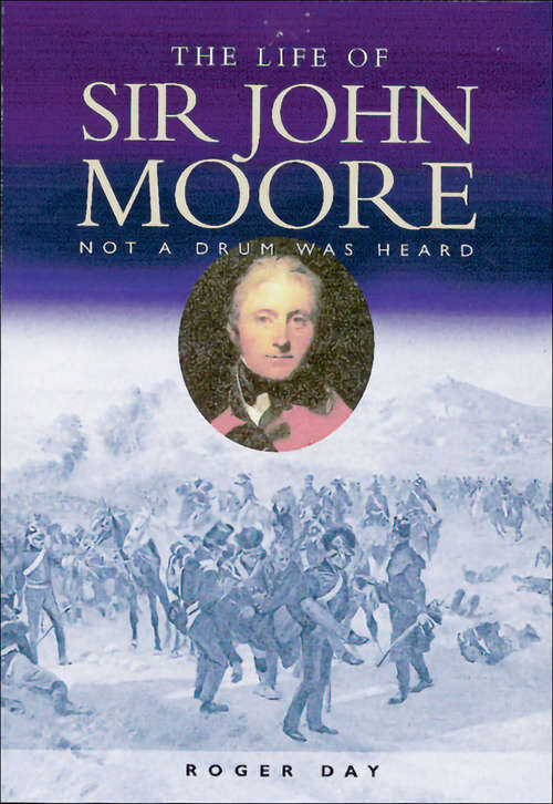 Life of Sir John Moore: Not a Drum Was Heard (Military History Ser.)