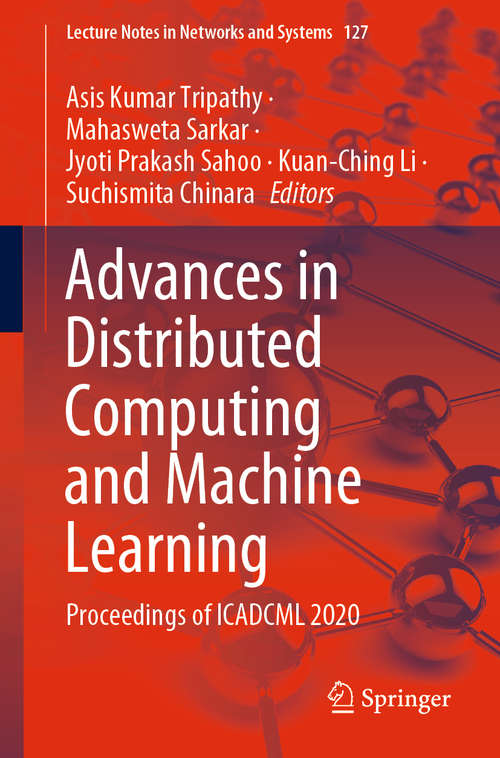 Advances in Distributed Computing and Machine Learning: Proceedings of ICADCML 2020 (Lecture Notes in Networks and Systems #127)