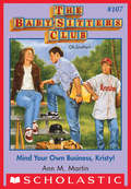 The Baby-Sitters Club #107: Mind Your Own Business, Kristy! (Baby-Sitters Club, The #107)