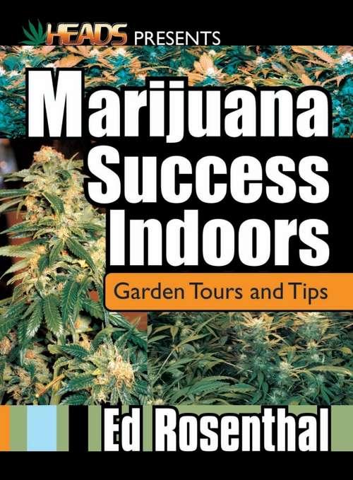 Marijuana Success Indoors: Garden Tours and Tips