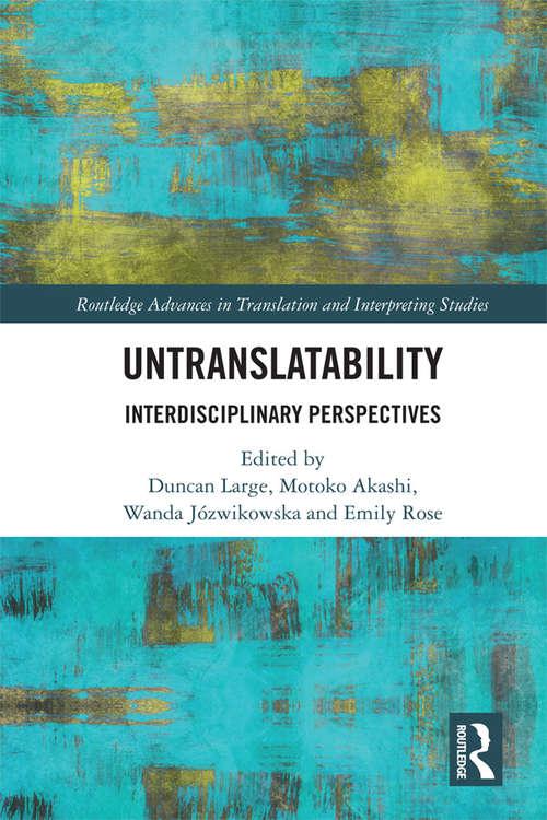 Untranslatability: Interdisciplinary Perspectives (Routledge Advances in Translation and Interpreting Studies)