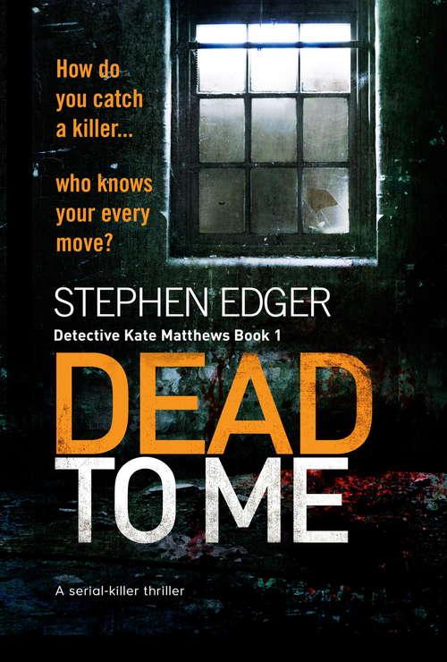 Dead To Me: A serial killer thriller