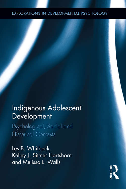 Indigenous Adolescent Development: Psychological, Social and Historical Contexts (Explorations in Developmental Psychology)
