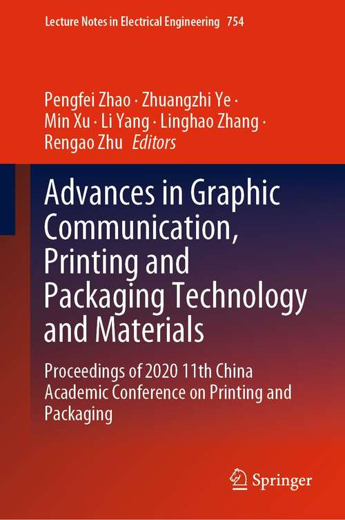 Advances in Graphic Communication, Printing and Packaging Technology and Materials: Proceedings of 2020 11th China Academic Conference on Printing and Packaging (Lecture Notes in Electrical Engineering #754)