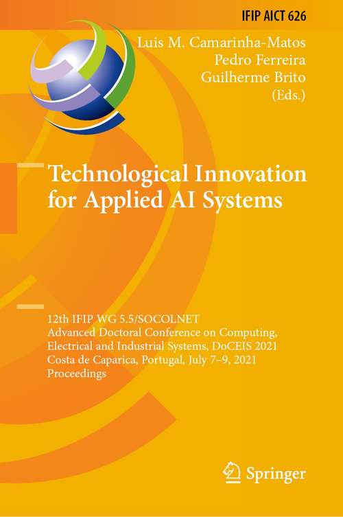 Technological Innovation for Applied AI Systems: 12th IFIP WG 5.5/SOCOLNET Advanced Doctoral Conference on Computing, Electrical and Industrial Systems, DoCEIS 2021, Costa de Caparica, Portugal, July 7–9, 2021, Proceedings (IFIP Advances in Information and Communication Technology #626)