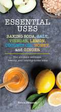 Essential Uses: The Ultimate Wellness, Beauty, and Healthy-Home Bible (Essentials)