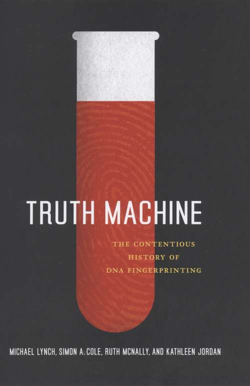 Truth Machine: The Contentious History of DNA Fingerprinting