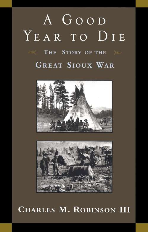 A Good Year to Die: The Story of the Great Sioux War