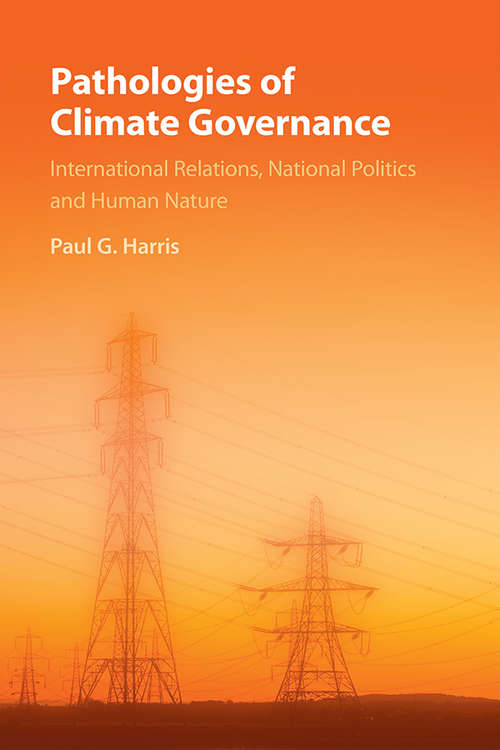 Pathologies of Climate Governance: International Relations, National Politics and Human Nature