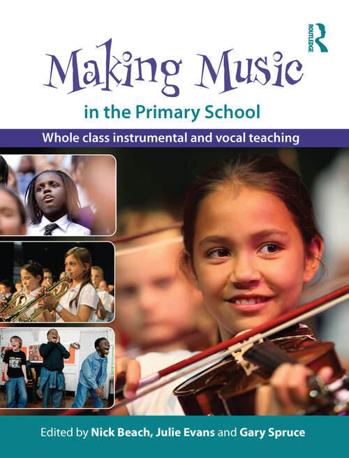 Making Music in the Primary School: Whole Class Instrumental and Vocal Teaching