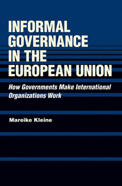 Informal Governance in the European Union: How Governments Make International Organizations Work