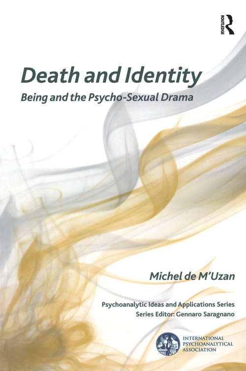 Death and Identity: Being And The Psycho-sexual Drama (The International Psychoanalytical Association Psychoanalytic Ideas and Applications Series)